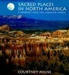 Sacred Places in North America: A Journey of the Spirit
