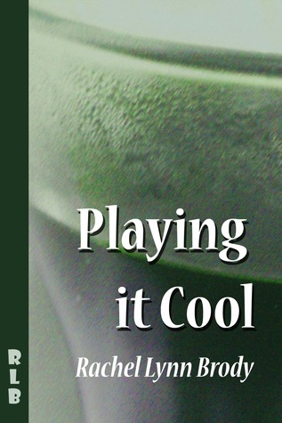 Playing It Cool (Produced Plays by Rachel Lynn Brody)