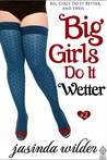 Big Girls Do It Wetter by Jasinda Wilder