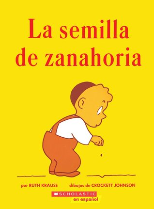 La semilla de zanahoria (The Carrot Seed): (Spanish language edition of The Carrot Seed)