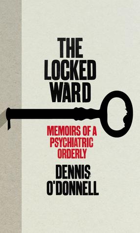 The Locked Ward: The Memoir of a Psychiatric Orderly