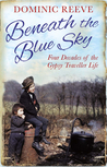 Beneath the Blue Sky: 40 Years of the Gypsy Traveller Life