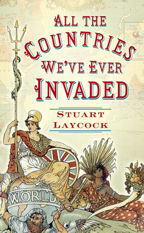 ➭ All the Countries Weve Ever Invaded  Read ➵ Author Stuart Laycock – Vejega.info