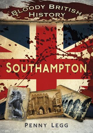 Bloody British History: Southampton