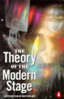 The Theory of the Modern Stage: An Introduction to Modern Theatre and Drama