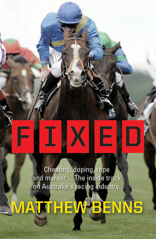 Fixed: Cheating, Doping, Rape and Murder . . . The Inside Track on Australia's Racing Industry