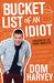 Bucket List of an Idiot