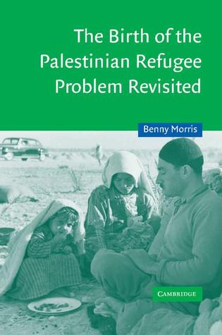 Ebook The Birth of the Palestinian Refugee Problem Revisited by Benny Morris PDF!