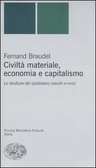 Civiltà materiale, economia e capitalismo. Vol.1 - Le strutture del quotidiano (secoli XV-XVIII)