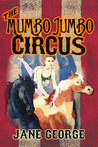 The Mumbo Jumbo Circus (Mumbo Jumbo Circus, #1)