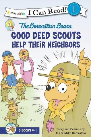 The Berenstain Bears Good Deed Scouts Help Their Neighbors (3-in-1)