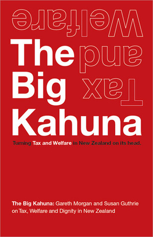 The Big Kahuna: Turning Tax & Welfare In New Zealand On Its Head