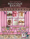 Boutique Baking: Delectable Cakes, Cupcakes and Teatime Treats