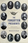 The Forgotten Presidents: Their Untold Constitutional Legacy