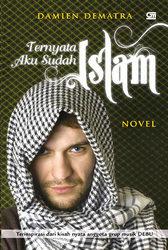 Ternyata Aku Sudah Islam by Damien Dematra