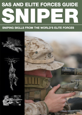The SAS and Elite Forces Sniper Guide: Fieldcraft and Skills for Becoming a Military Sharpshooter