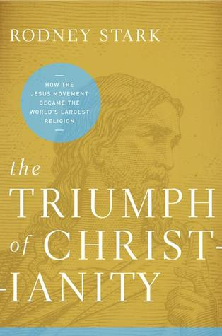 The Triumph of Christianity: How the Jesus Movement Became the World's Largest Religion por Rodney Stark