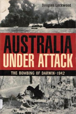 Australia Under Attack The Bombing Of Darwin-1942