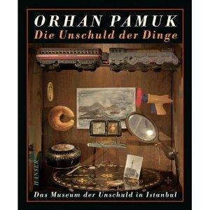 Ebook Die Unschuld der Dinge: Das Museum der Unschuld in Istanbul by Orhan Pamuk PDF!