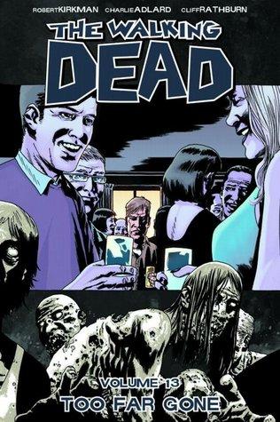 The Walking Dead, Vol. 13: Too Far Gone (The Walking Dead #73-78)