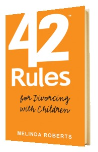 42 Rules for Divorcing with Children: Doing It with Dignity & Grace While Raising Happy, Healthy, Well-Adjusted Children
