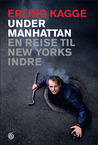 Under Manhattan: En reise til New Yorks indre