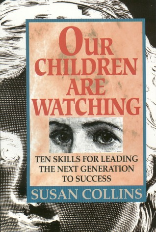 Our Children Are Watching: 10 Skills for Leading the Next Generation to SUccess