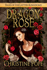 Dragon Rose (Tales of the Latter Kingdoms, #2)