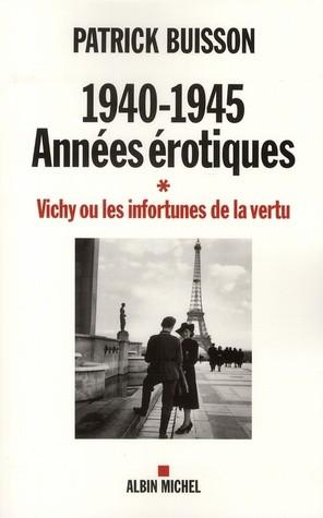 1940-1945 : Annees érotiques, Tome 1 : Vichy ou les infortunes de la vertu