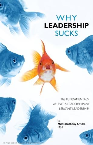Why Leadership Sucks™ Volume 1: Fundamentals of Level 5 Leadership and Servant Leadership