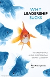Why Leadership Sucks™ Volume 1: Fundamentals of Level 5 Leadership and Servant Leadership