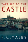 Take Me to the Castle by F.C. Malby