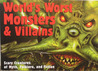 World's Worst Monsters And Villains: Scary Creatures of Myth, Folklore, And Fiction