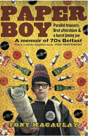 Paperboy: An Enchanting True Story of a Belfast Paperboy Coming to Terms  with the Troubles by Tony Macaulay