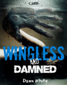 Wingless and Damned by Dawn White