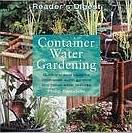 Container Water Gardening: Quick and Easy Ideas for Small Scale Water Gardens and Indoor Water Features