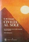Civiltà al sole: la romanzesca storia delle ricerche archeologiche