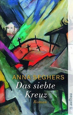 Das siebte Kreuz by Anna Seghers