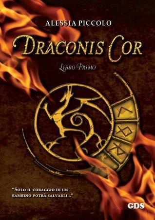 Draconis Cor - Libro Primo