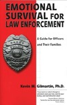 Emotional Survival for Law Enforcement by Kevin M. Gilmartin