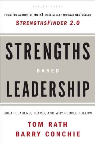 Strengths Based Leadership: Great Leaders, Teams, and Why People Follow: A Landmark Study of Great Leaders, Teams, and the Reasons Why We Follow