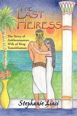 The Last Heiress: A Novel of Tutankhamun's Queen