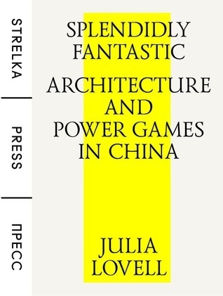 Splendidly Fantastic: Architecture and Power Games in China