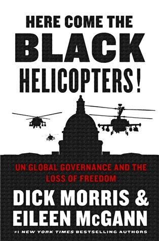 Ebook Here Come the Black Helicopters!: Exposing the Liberal Plan for Global Government by Dick Morris PDF!