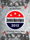 Zombie Apocalypse 2012: A Political Horror Story