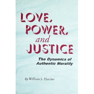 Love, Power, and Justice: The Dynamics of Authentic Morality