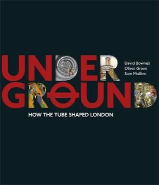 Underground: How the Tube Shaped London
