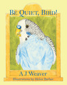 Be Quiet, Bird!