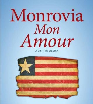 Monrovia Mon Amour: Travels in Liberia