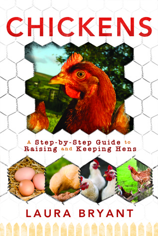 Ebook Chickens: A Step-by-Step guide to Raising and Keeping Hens by Laura J. Bryant read!